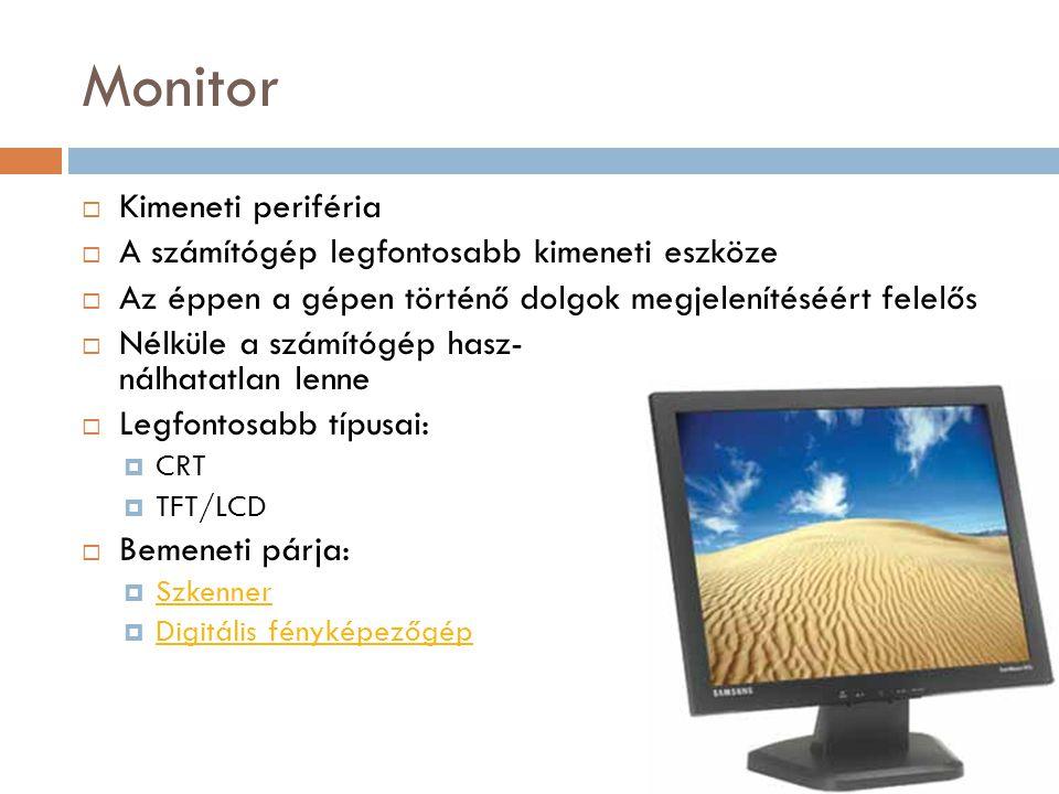 Monitor  Kimeneti periféria  A számítógép legfontosabb kimeneti eszköze  Az éppen a gépen történő dolgok megjelenítéséért felelős  Nélküle a számí