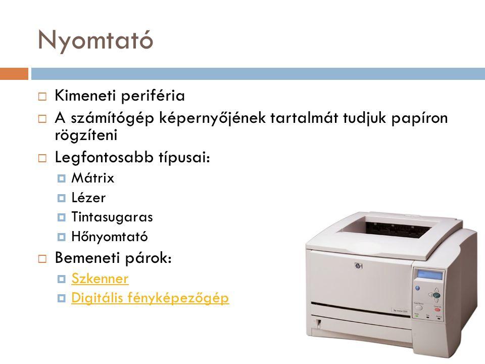 Nyomtató  Kimeneti periféria  A számítógép képernyőjének tartalmát tudjuk papíron rögzíteni  Legfontosabb típusai:  Mátrix  Lézer  Tintasugaras