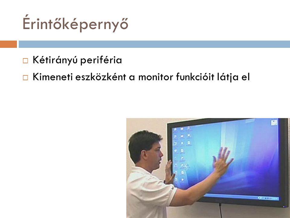 Érintőképernyő  Kétirányú periféria  Kimeneti eszközként a monitor funkcióit látja el