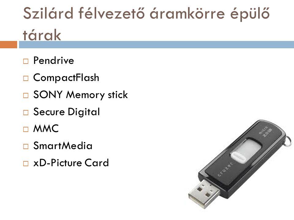 Szilárd félvezető áramkörre épülő tárak  Pendrive  CompactFlash  SONY Memory stick  Secure Digital  MMC  SmartMedia  xD-Picture Card