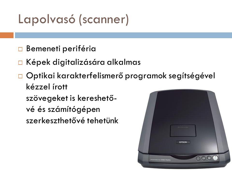 Lapolvasó (scanner)  Bemeneti periféria  Képek digitalizására alkalmas  Optikai karakterfelismerő programok segítségével kézzel írott szövegeket is
