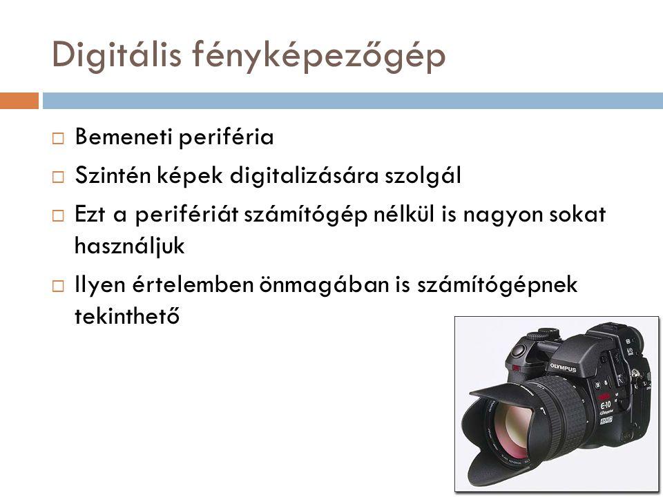 Digitális fényképezőgép  Bemeneti periféria  Szintén képek digitalizására szolgál  Ezt a perifériát számítógép nélkül is nagyon sokat használjuk 