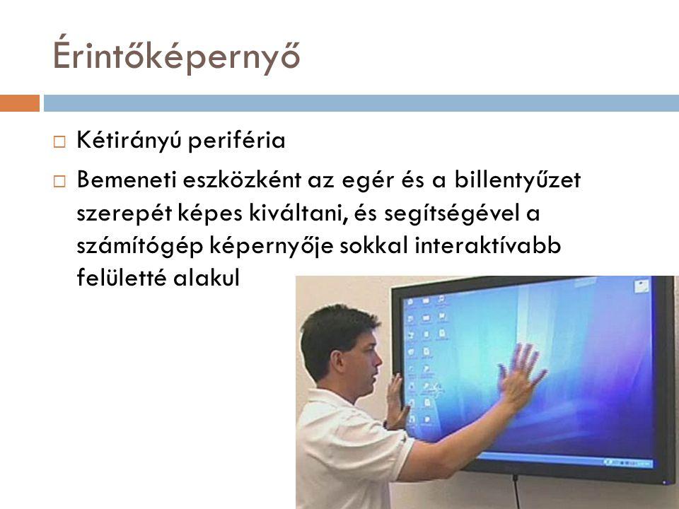 Érintőképernyő  Kétirányú periféria  Bemeneti eszközként az egér és a billentyűzet szerepét képes kiváltani, és segítségével a számítógép képernyője