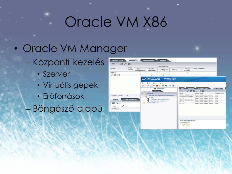 Oracle VM X86 Oracle VM Manager – Központi kezelés Szerver Virtuális gépek Erőforrások – Böngésző alapú