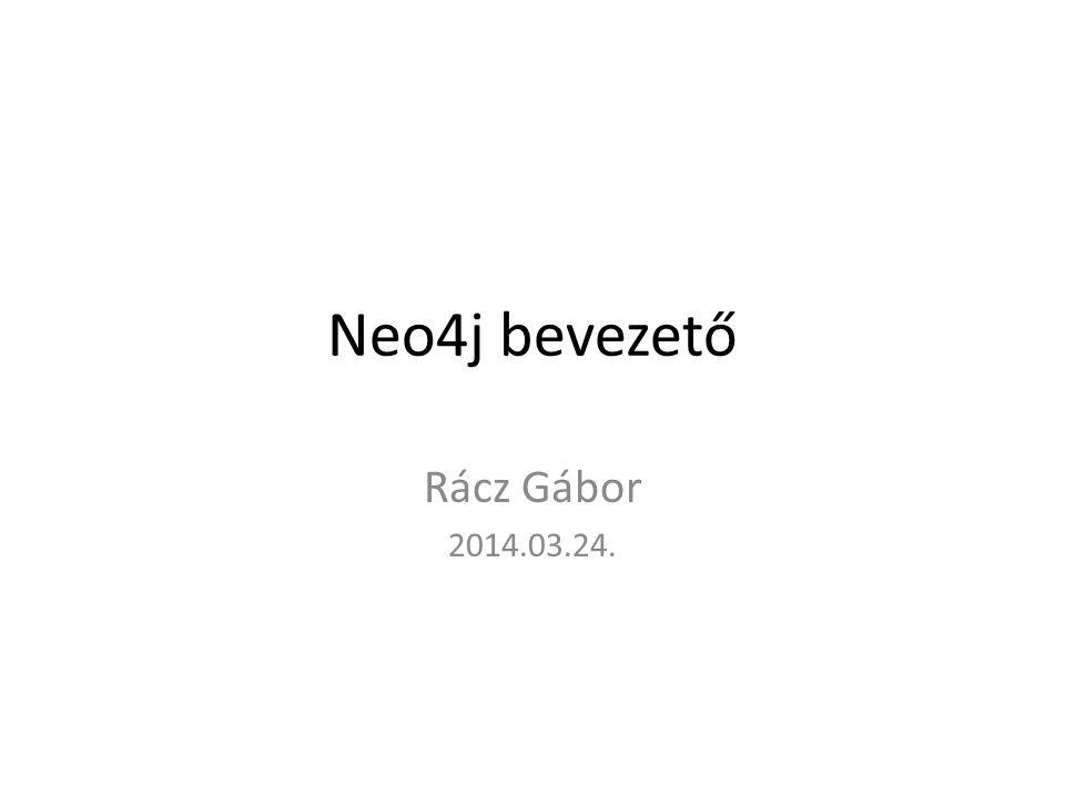 Neo4j bevezető Rácz Gábor 2014.03.24.