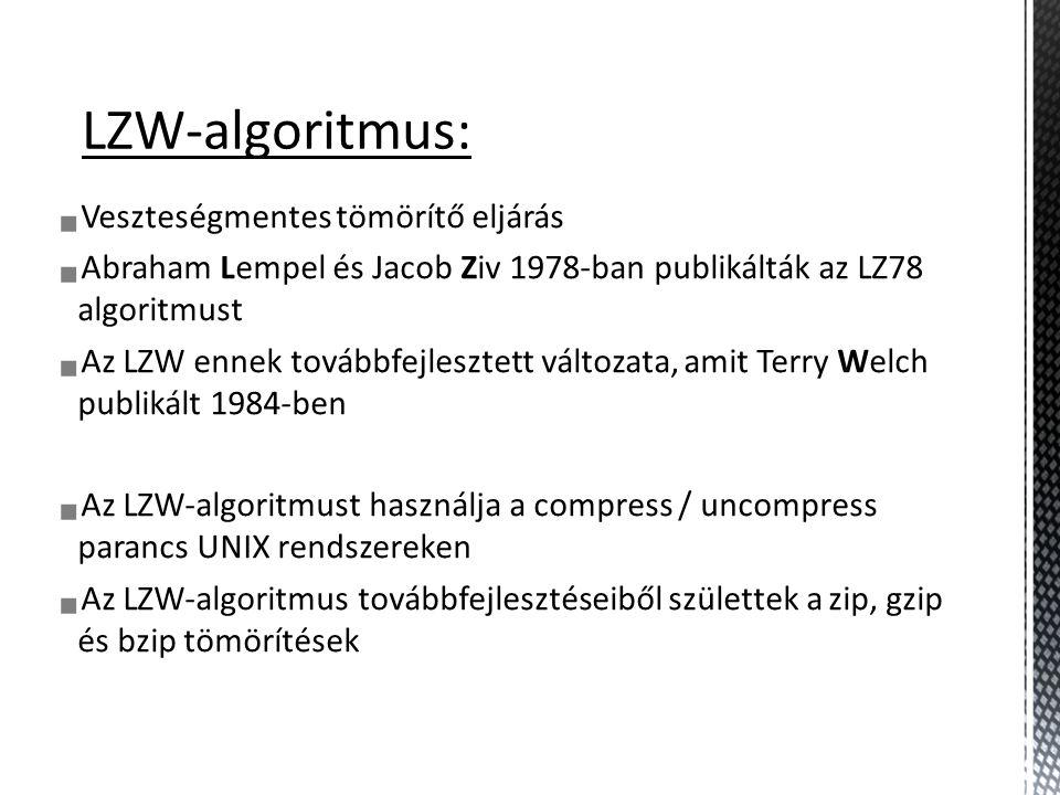 LZW-algoritmus:  Veszteségmentes tömörítő eljárás  Abraham Lempel és Jacob Ziv 1978-ban publikálták az LZ78 algoritmust  Az LZW ennek továbbfejlesztett változata, amit Terry Welch publikált 1984-ben  Az LZW-algoritmust használja a compress / uncompress parancs UNIX rendszereken  Az LZW-algoritmus továbbfejlesztéseiből születtek a zip, gzip és bzip tömörítések