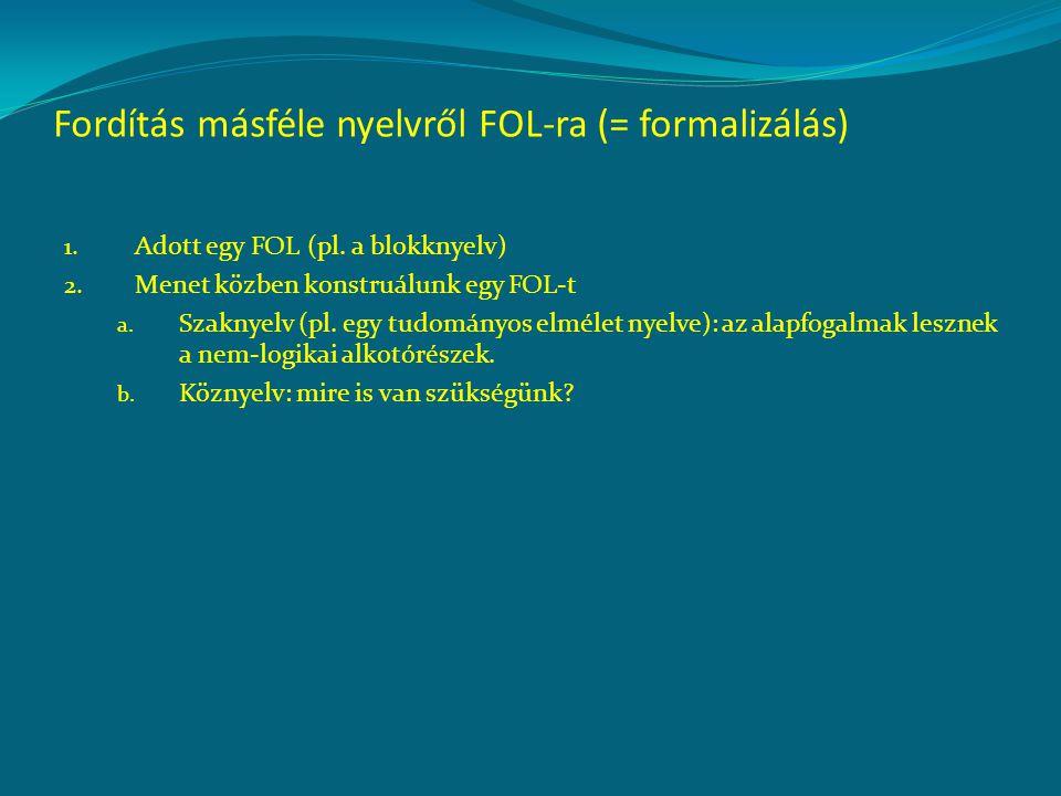 Fordítás másféle nyelvről FOL-ra (= formalizálás) 1. Adott egy FOL (pl. a blokknyelv) 2. Menet közben konstruálunk egy FOL-t a. Szaknyelv (pl. egy tud