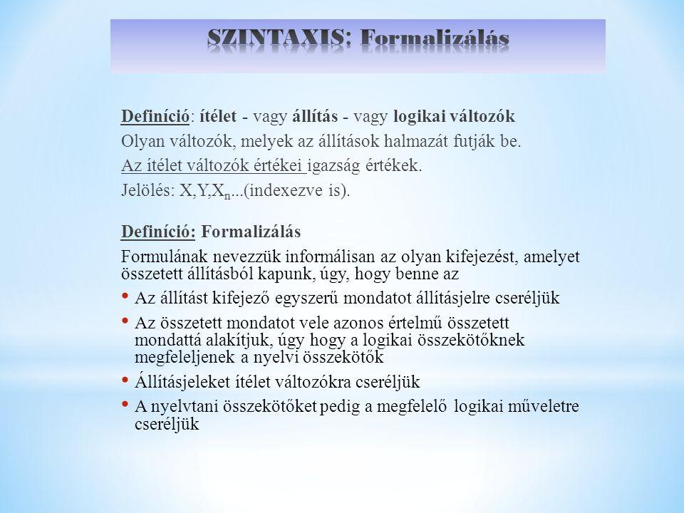 Definíció: ítélet - vagy állítás - vagy logikai változók Olyan változók, melyek az állítások halmazát futják be.