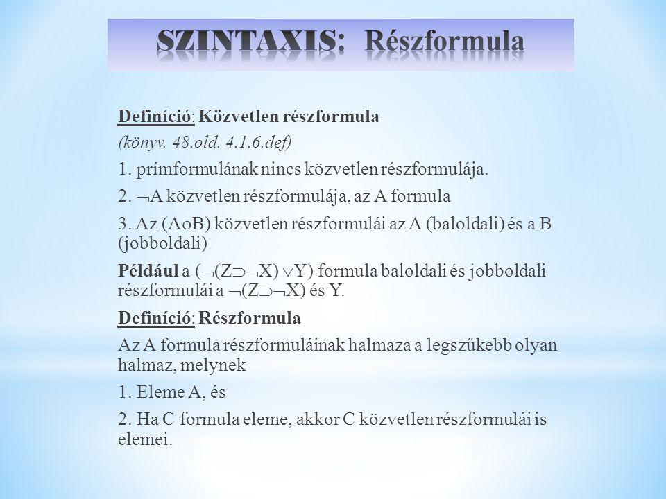 Definíció: Közvetlen részformula (könyv. 48.old. 4.1.6.def) 1. prímformulának nincs közvetlen részformulája. 2.  A közvetlen részformulája, az A form