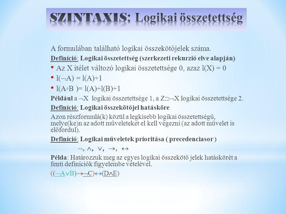 A formulában található logikai összekötőjelek száma. Definíció: Logikai összetettség (szerkezeti rekurzió elve alapján) Az X ítélet változó logikai ös