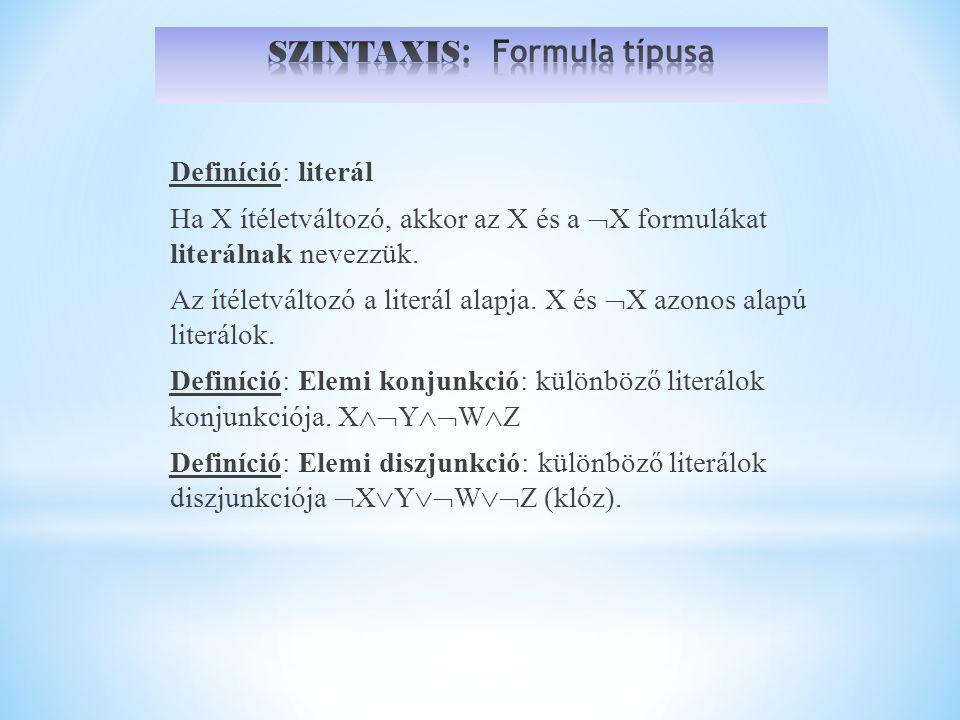 Definíció: literál Ha X ítéletváltozó, akkor az X és a  X formulákat literálnak nevezzük.