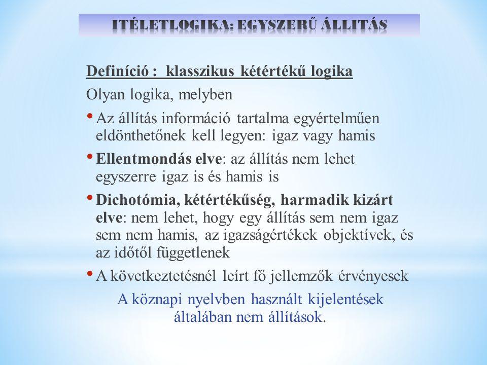 Definíció : klasszikus kétértékű logika Olyan logika, melyben Az állítás információ tartalma egyértelműen eldönthetőnek kell legyen: igaz vagy hamis E