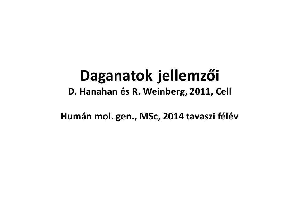 Daganatok jellemzői D. Hanahan és R. Weinberg, 2011, Cell Humán mol. gen., MSc, 2014 tavaszi félév