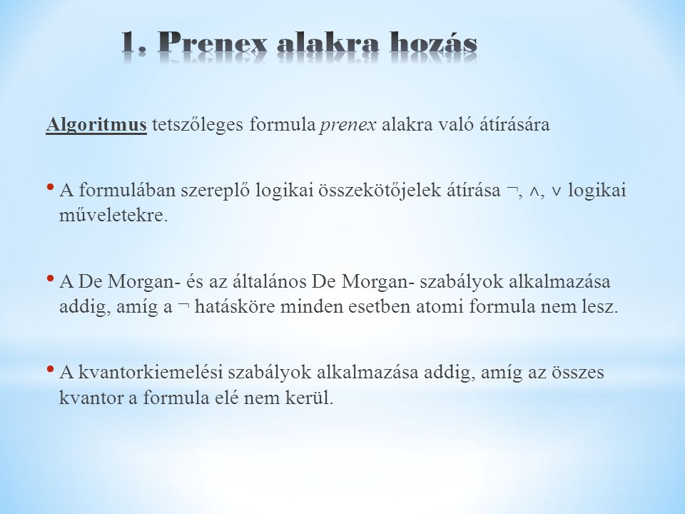 Algoritmus tetszőleges formula prenex alakra való átírására A formulában szereplő logikai összekötőjelek átírása ¬, ˄, ˅ logikai műveletekre.
