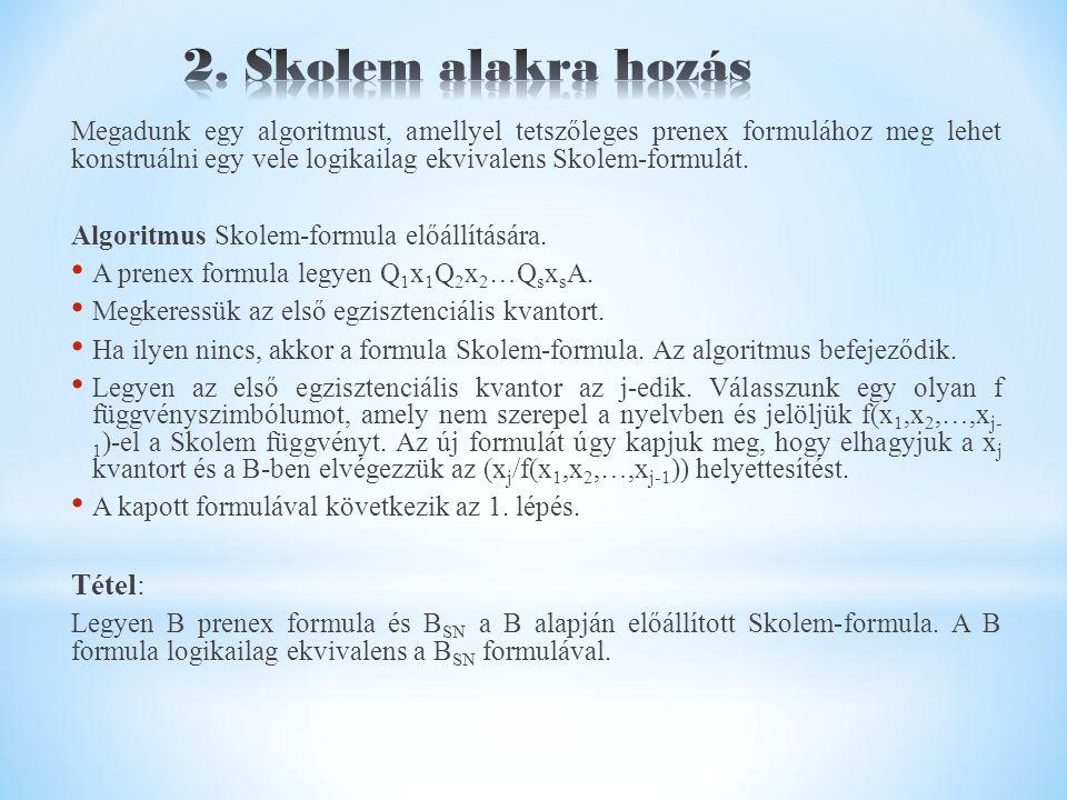 Megadunk egy algoritmust, amellyel tetszőleges prenex formulához meg lehet konstruálni egy vele logikailag ekvivalens Skolem-formulát.