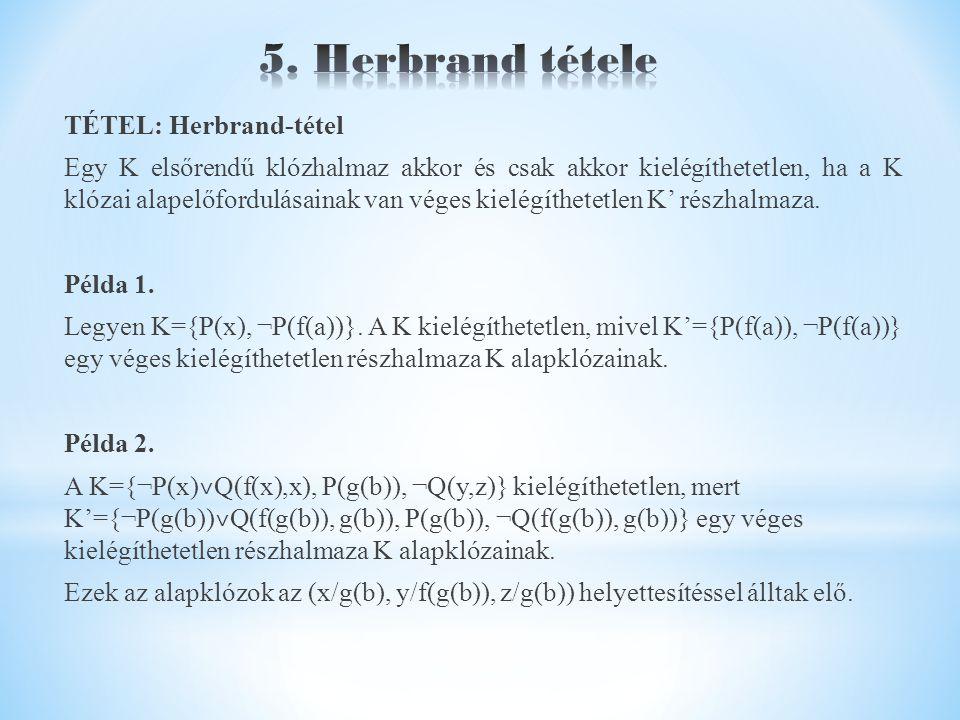 TÉTEL: Herbrand-tétel Egy K elsőrendű klózhalmaz akkor és csak akkor kielégíthetetlen, ha a K klózai alapelőfordulásainak van véges kielégíthetetlen K' részhalmaza.