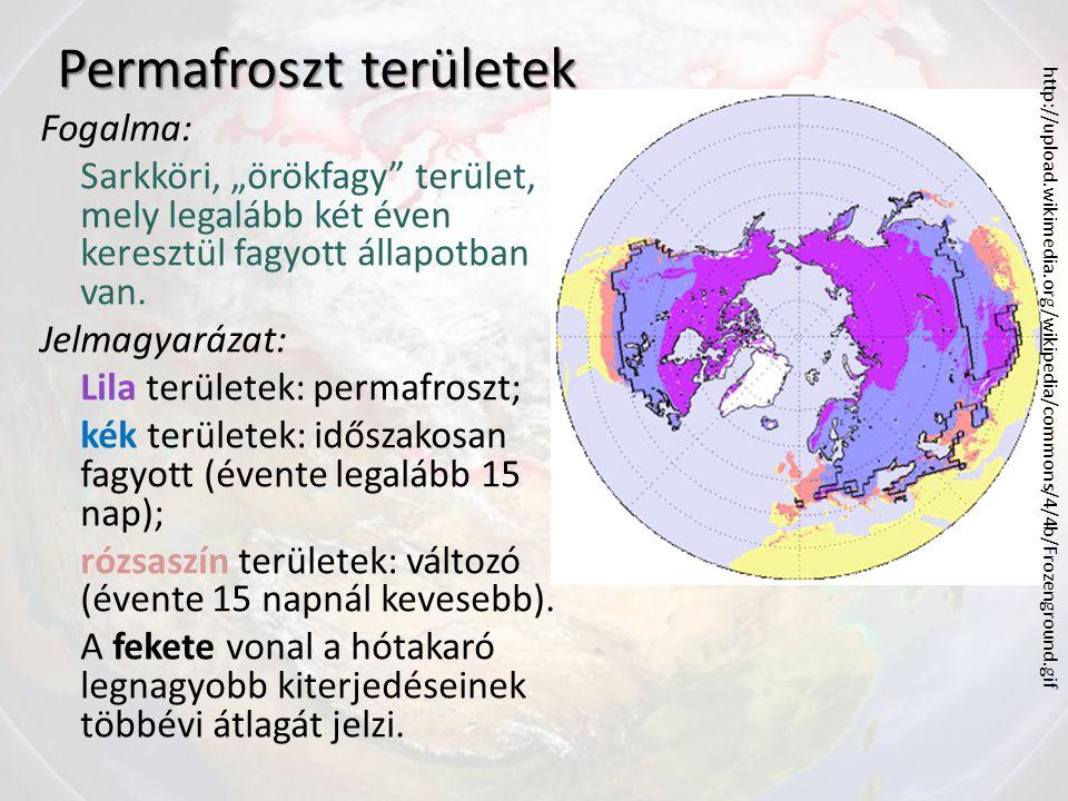 """Permafroszt területek Fogalma: Sarkköri, """"örökfagy"""" terület, mely legalább két éven keresztül fagyott állapotban van. Jelmagyarázat: Lila területek: p"""