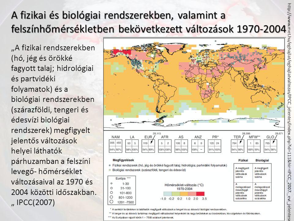 """A fizikai és biológiai rendszerekben, valamint a felszínhőmérsékletben bekövetkezett változások 1970-2004 http://www.met.hu/eghajlat/eghajlatvaltozas/IPCC_jelentes/index.php?id=111&hir=IPCC_2007._evi_jelentese """"A fizikai rendszerekben (hó, jég és örökké fagyott talaj; hidrológiai és partvidéki folyamatok) és a biológiai rendszerekben (szárazföldi, tengeri és édesvízi biológiai rendszerek) megfigyelt jelentős változások helyei láthatók párhuzamban a felszíni levegő- hőmérséklet változásaival az 1970 és 2004 közötti időszakban."""