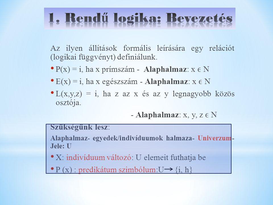 Az ilyen állítások formális leírására egy relációt (logikai függvényt) definiálunk. P(x) = i, ha x prímszám - Alaphalmaz: x N E(x) = i, ha x egészszám