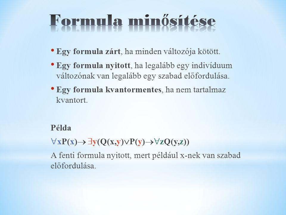 Egy formula zárt, ha minden változója kötött. Egy formula nyitott, ha legalább egy indivíduum változónak van legalább egy szabad előfordulása. Egy for