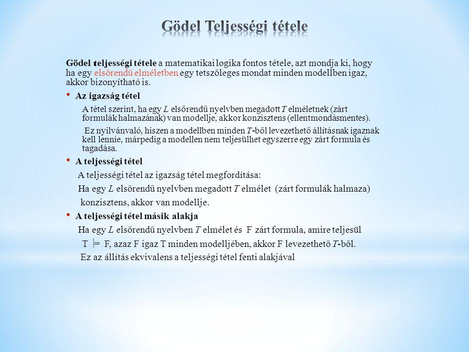 Tétel – Gödel első nemteljességi tétele Minden ellentmondásmentes, a természetes számok elméletét tartalmazó, formális- axiomatikus elméletben megfogalmazható olyan mondat, mely se nem bizonyítható, se nem cáfolható.