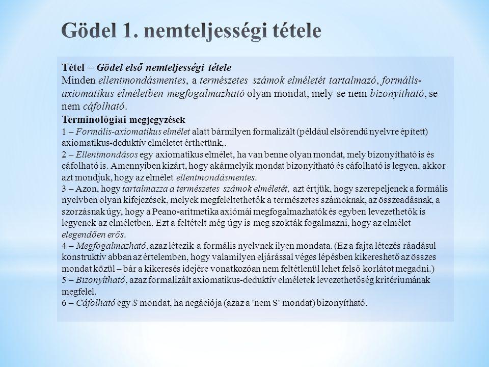 Tétel – Gödel első nemteljességi tétele Minden ellentmondásmentes, a természetes számok elméletét tartalmazó, formális- axiomatikus elméletben megfoga