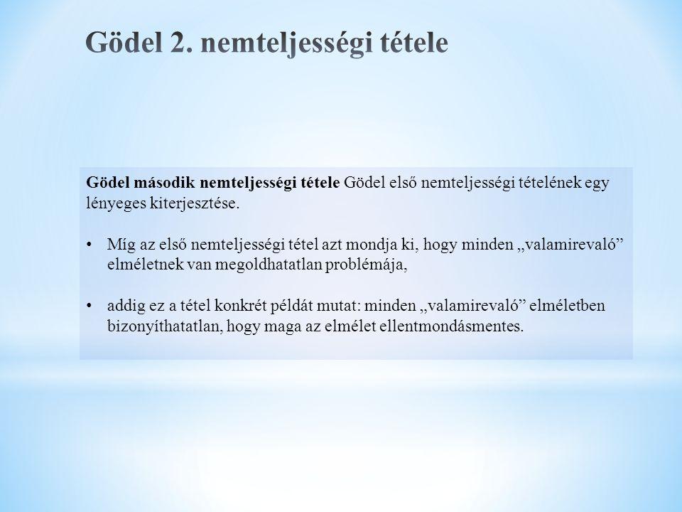 Gödel második nemteljességi tétele Gödel első nemteljességi tételének egy lényeges kiterjesztése. Míg az első nemteljességi tétel azt mondja ki, hogy