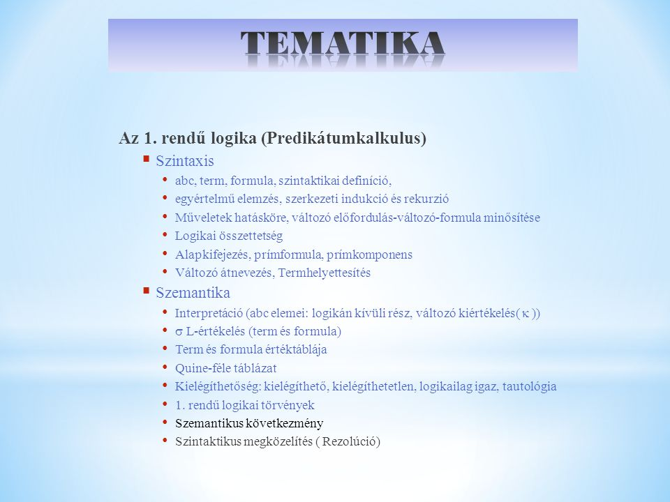 Az 1. rendű logika (Predikátumkalkulus)  Szintaxis abc, term, formula, szintaktikai definíció, egyértelmű elemzés, szerkezeti indukció és rekurzió Mű