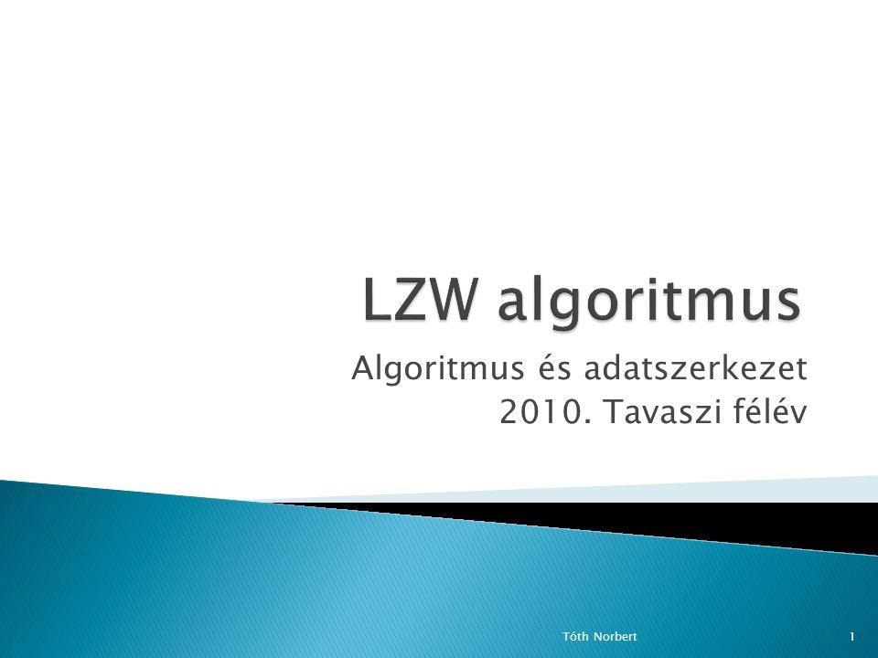 Algoritmus és adatszerkezet 2010. Tavaszi félév Tóth Norbert1