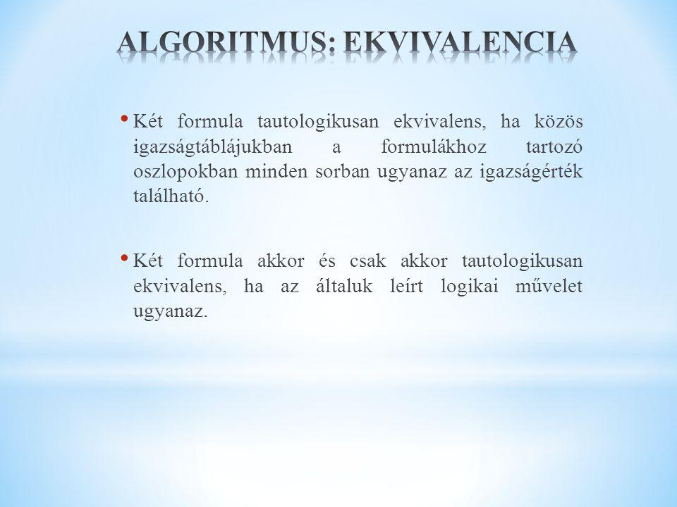 Két formula tautologikusan ekvivalens, ha közös igazságtáblájukban a formulákhoz tartozó oszlopokban minden sorban ugyanaz az igazságérték található.