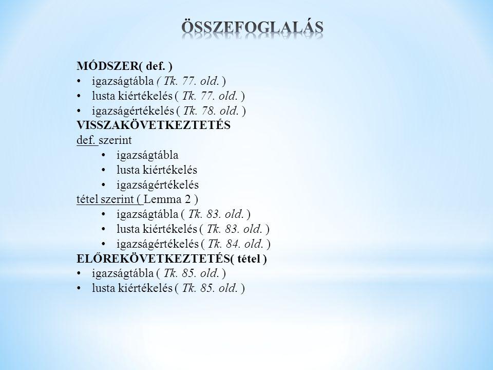 MÓDSZER( def. ) igazságtábla ( Tk. 77. old. ) lusta kiértékelés ( Tk. 77. old. ) igazságértékelés ( Tk. 78. old. ) VISSZAKÖVETKEZTETÉS def. szerint ig
