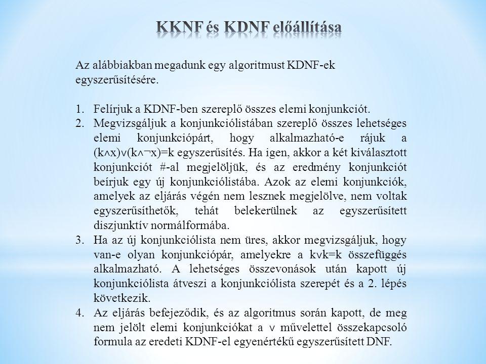 Az alábbiakban megadunk egy algoritmust KDNF-ek egyszerűsítésére. 1.Felírjuk a KDNF-ben szereplő összes elemi konjunkciót. 2.Megvizsgáljuk a konjunkci