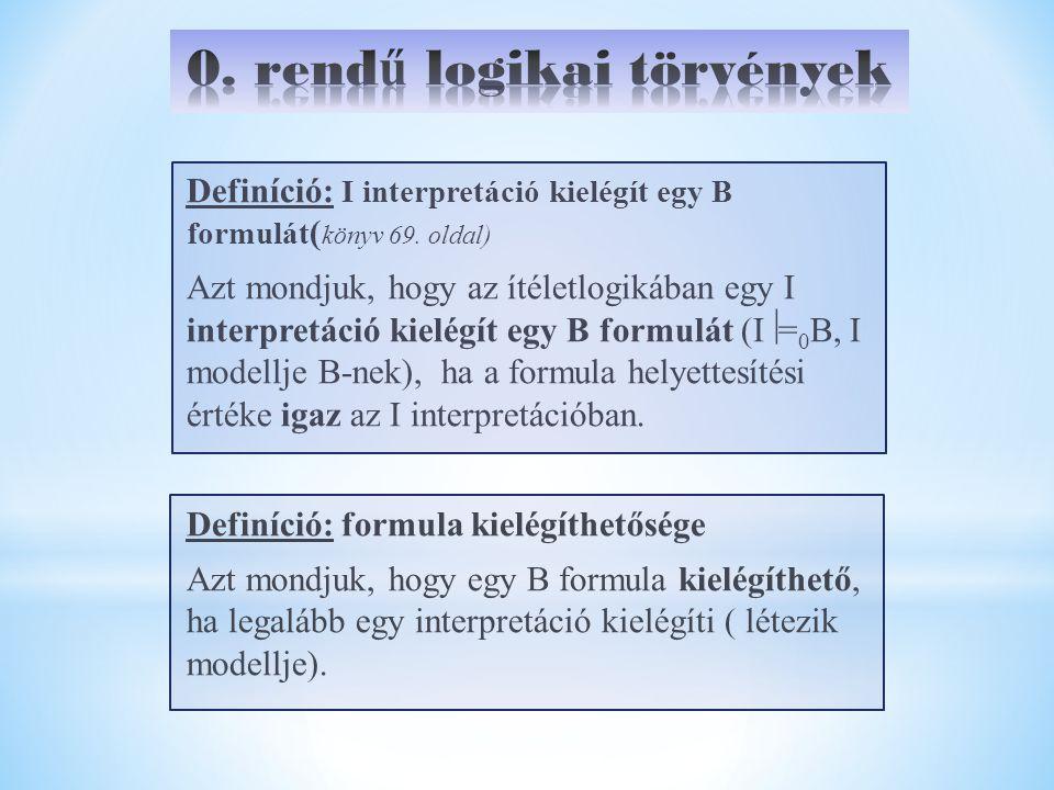 Definíció: I interpretáció kielégít egy B formulát ( könyv 69. oldal) Azt mondjuk, hogy az ítéletlogikában egy I interpretáció kielégít egy B formulát