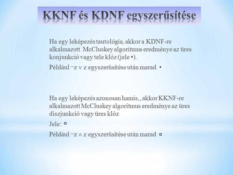 Ha egy leképezés tautológia, akkor a KDNF-re alkalmazott McCluskey algoritmus eredménye az üres konjunkció vagy tele klóz (jele ▪). Például ¬z ˅ z egy