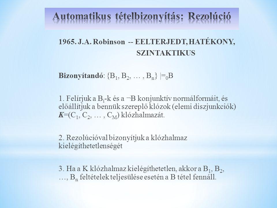 1965. J.A. Robinson -- EELTERJEDT, HATÉKONY, SZINTAKTIKUS Bizonyítandó: {B 1, B 2, …, B n } |= 0 B 1. Felírjuk a B i -k és a ¬B konjunktív normálformá