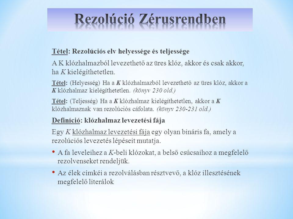 Tétel: Rezolúciós elv helyessége és teljessége A K klózhalmazból levezethető az üres klóz, akkor és csak akkor, ha K kielégíthetetlen. Tétel: (Helyess