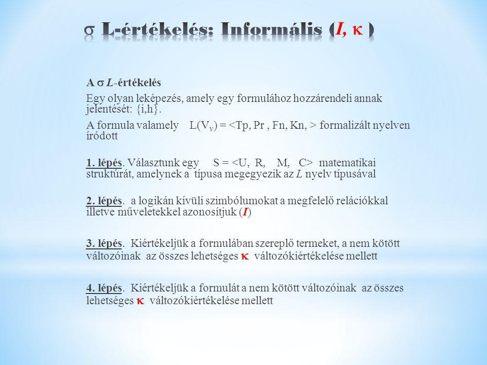 A  L-értékelés Egy olyan leképezés, amely egy formulához hozzárendeli annak jelentését: {i,h}.