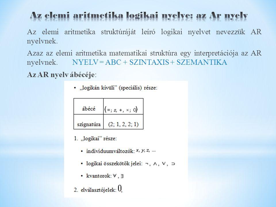 Az elemi aritmetika struktúráját leíró logikai nyelvet nevezzük AR nyelvnek.