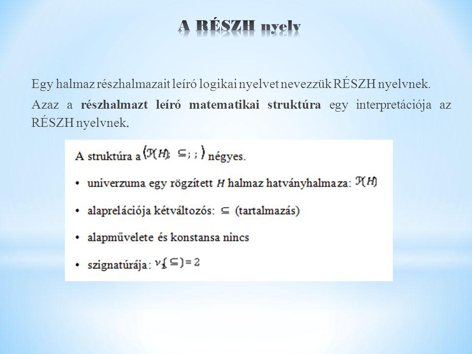 Egy halmaz részhalmazait leíró logikai nyelvet nevezzük RÉSZH nyelvnek.
