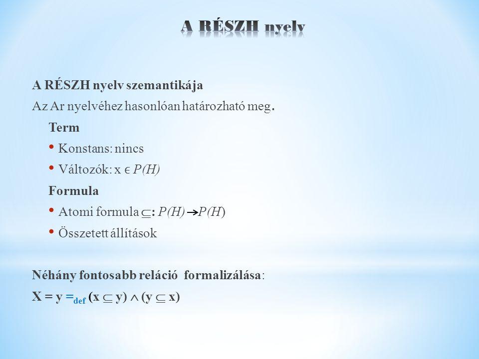 A RÉSZH nyelv szemantikája Az Ar nyelvéhez hasonlóan határozható meg.