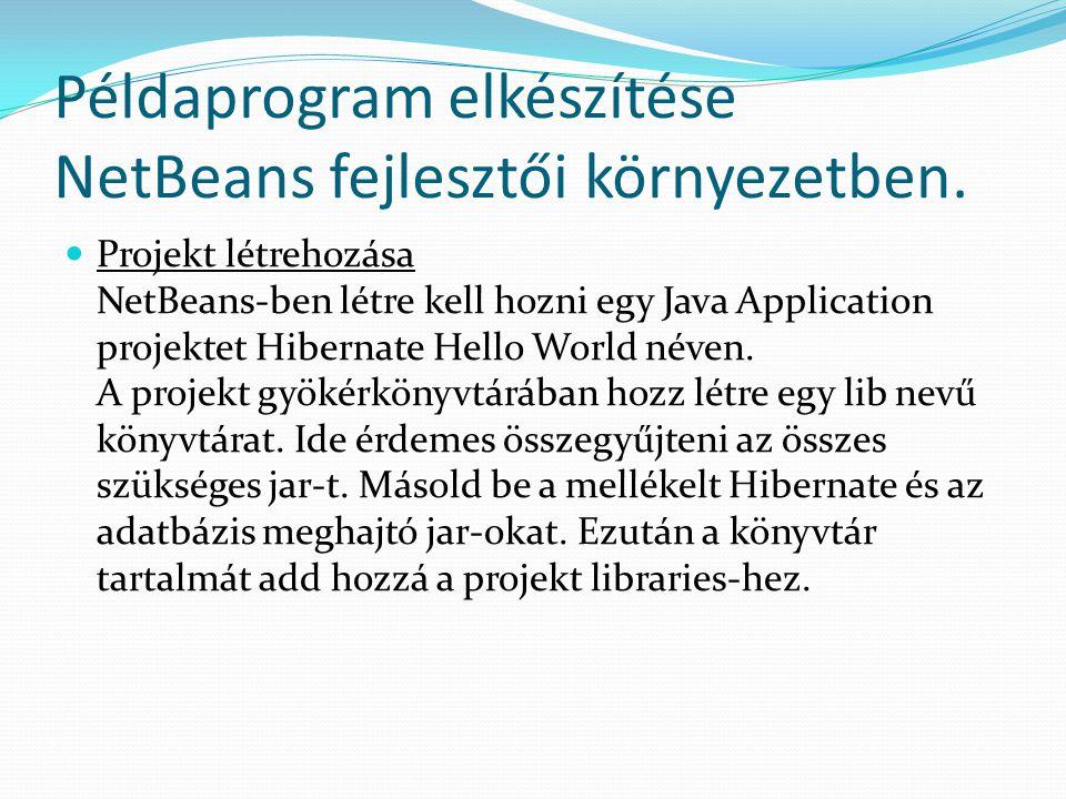 Példaprogram elkészítése NetBeans fejlesztői környezetben. Projekt létrehozása NetBeans-ben létre kell hozni egy Java Application projektet Hibernate
