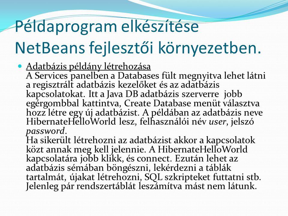 Példaprogram elkészítése NetBeans fejlesztői környezetben. Adatbázis példány létrehozása A Services panelben a Databases fült megnyitva lehet látni a