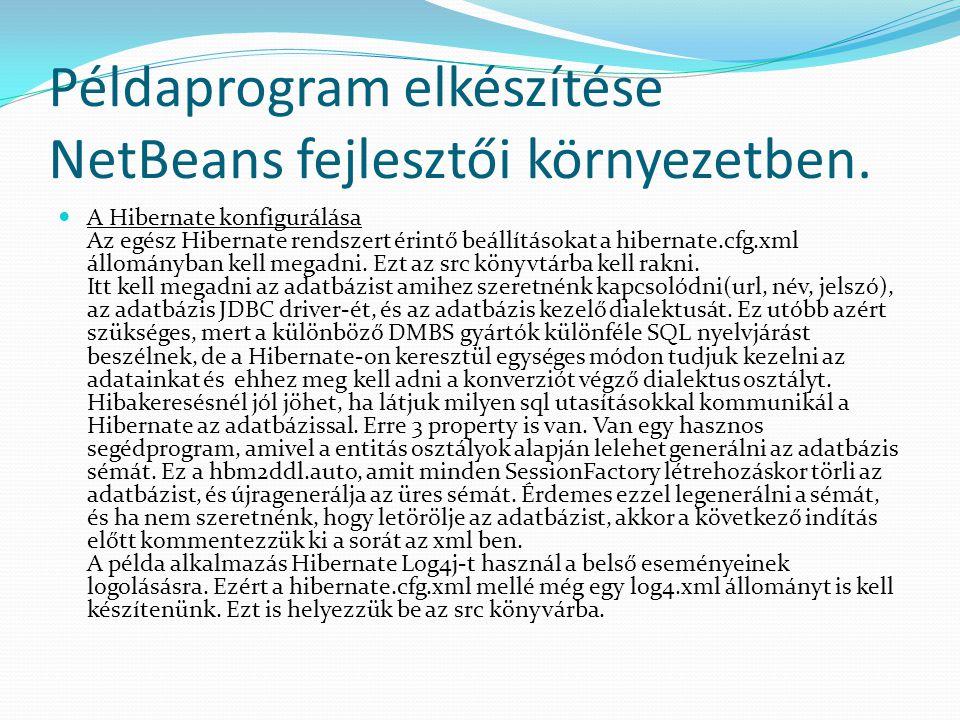 Példaprogram elkészítése NetBeans fejlesztői környezetben. A Hibernate konfigurálása Az egész Hibernate rendszert érintő beállításokat a hibernate.cfg