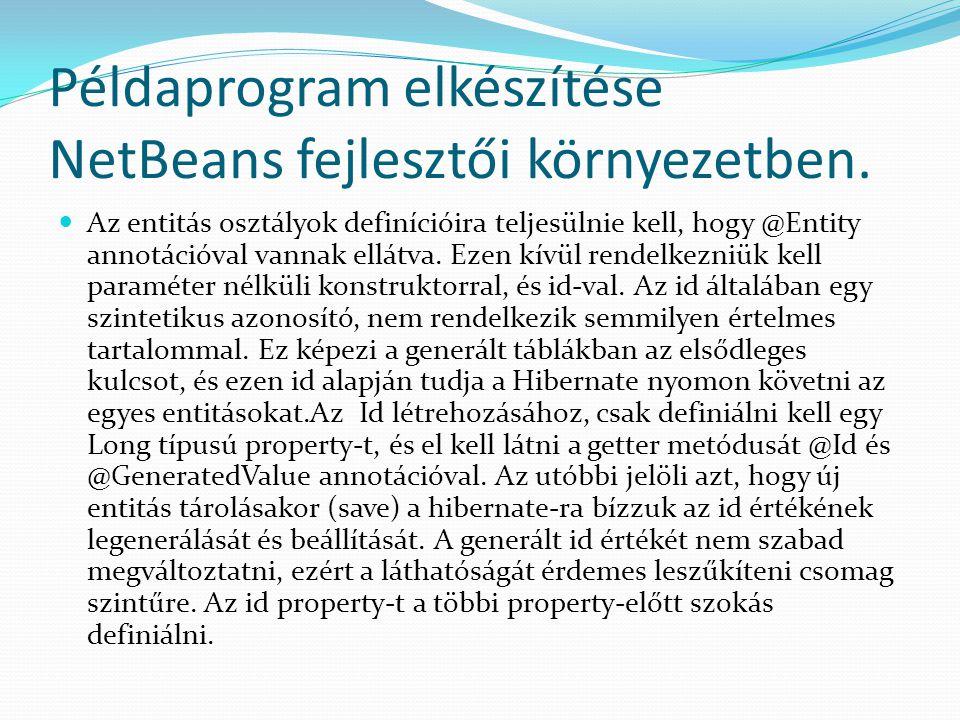 Példaprogram elkészítése NetBeans fejlesztői környezetben. Az entitás osztályok definícióira teljesülnie kell, hogy @Entity annotációval vannak ellátv