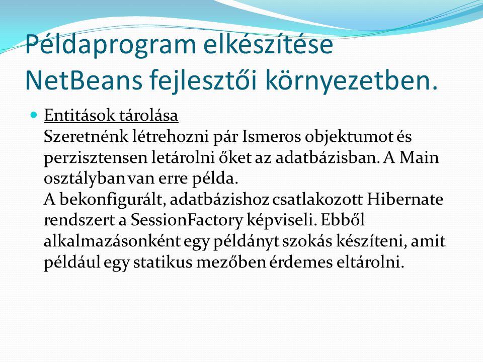 Példaprogram elkészítése NetBeans fejlesztői környezetben. Entitások tárolása Szeretnénk létrehozni pár Ismeros objektumot és perzisztensen letárolni