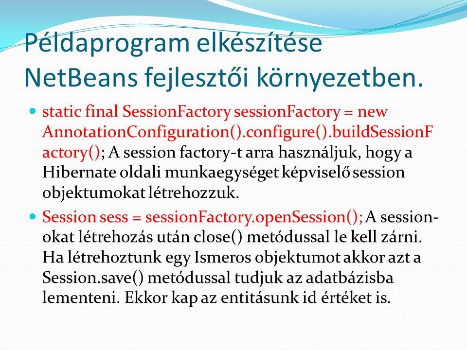 Példaprogram elkészítése NetBeans fejlesztői környezetben. static final SessionFactory sessionFactory = new AnnotationConfiguration().configure().buil