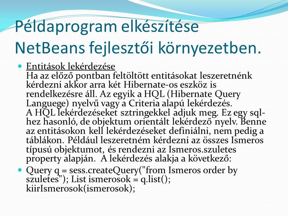 Példaprogram elkészítése NetBeans fejlesztői környezetben. Entitások lekérdezése Ha az előző pontban feltöltött entitásokat leszeretnénk kérdezni akko
