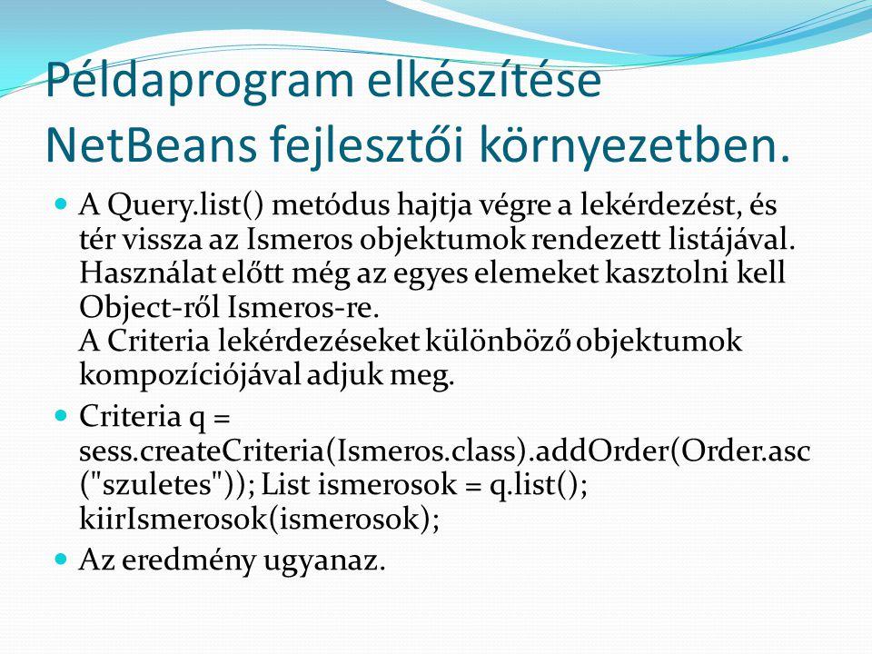 Példaprogram elkészítése NetBeans fejlesztői környezetben. A Query.list() metódus hajtja végre a lekérdezést, és tér vissza az Ismeros objektumok rend