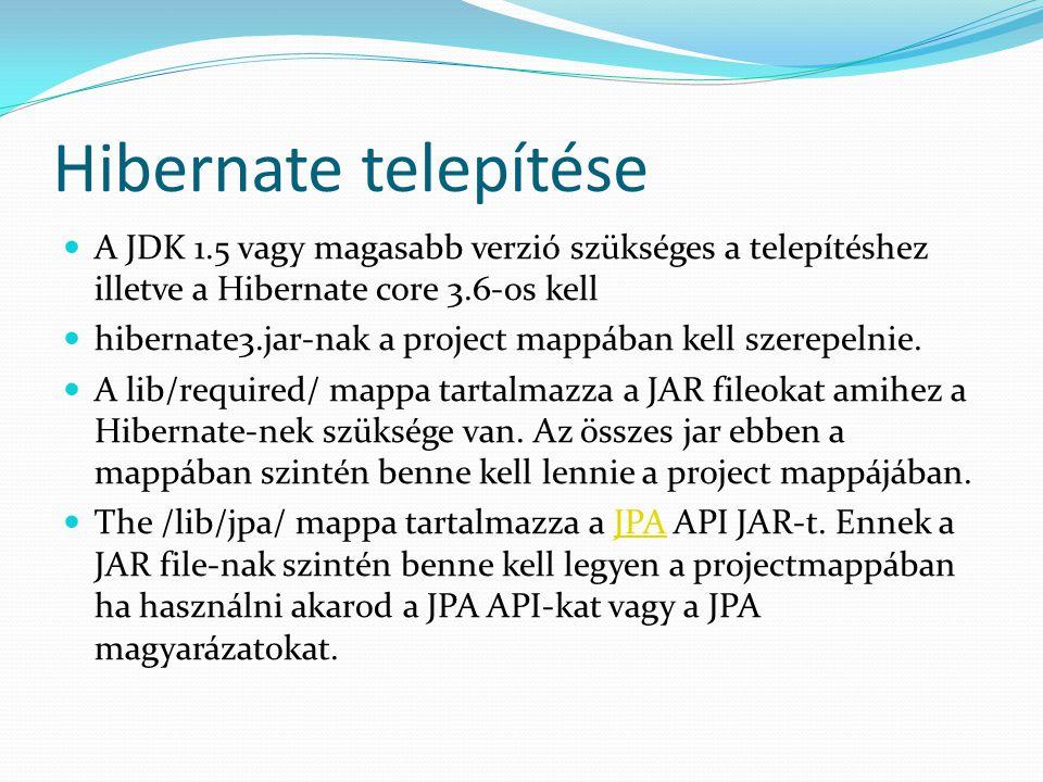 Hibernate telepítése A JDK 1.5 vagy magasabb verzió szükséges a telepítéshez illetve a Hibernate core 3.6-os kell hibernate3.jar-nak a project mappába