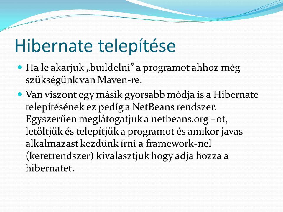 """Hibernate telepítése Ha le akarjuk """"buildelni"""" a programot ahhoz még szükségünk van Maven-re. Van viszont egy másik gyorsabb módja is a Hibernate tele"""